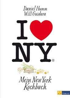 Kochbuch von Daniel Humm + Will Guidara: I love New York. Mein New York Kochbuch