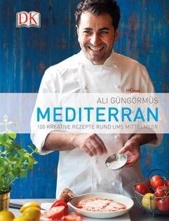 Kochbuch von Ali Güngörmüs: Mediterran