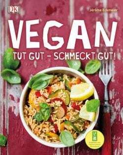 Kochbuch von Jérôme Eckmeier: Vegan tut gut – schmeckt gut
