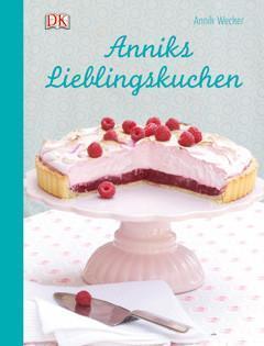 Kochbuch von Annik Wecker: Anniks Lieblingskuchen