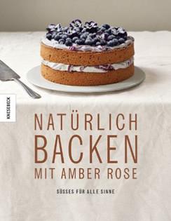 Kochbuch von Amber Rose: Natürlich Backen mit Amber Rose