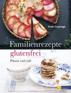 Kochbuch von Aran Goyoaga: Familienrezepte glutenfrei – pikant und süß