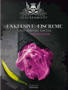 Kochbuch von Matt O'Connor: The Icecreamists – Exklusive Eiscreme und andere Laster