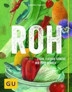 Kochbuch von Gabriele Gugetzer: Roh. Fisch, Fleisch, Gemüse: Der pure Genuss