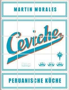 Kochbuch von Martin Morales: Ceviche – Peruanische Küche