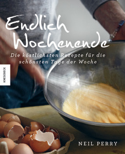 Kochbuch von Neil Perry: Endlich Wochenende