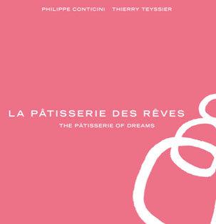 Kochbuch von Philippe Conticini & Thierry Teyssier: La Pâtisserie des Rêves