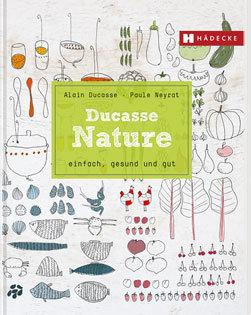 Kochbuch von Alain Ducasse: Ducasse Nature – einfach, gesund und gut