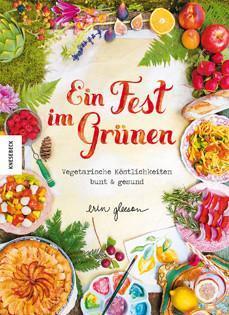 Kochbuch von Erin Gleeson: Ein Fest im Grünen – Vegetarische Köstlichkeiten bunt & gesund