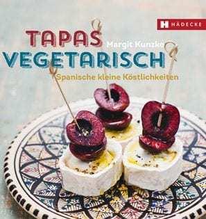 Kochbuch von Margit Kunzke: Tapas vegetarisch – Spanische kleine Köstlichkeiten