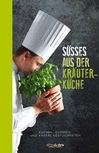 Kochbuch von Florian Löwer: Süßes aus der Kräuterküche: Kuchen, Desserts und andere Köstlichkeiten