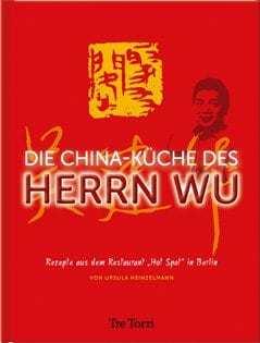 """Kochbuch von Ursula Heinzelmann: Die China-Küche des Herrn Wu: Rezepte aus dem """"Hot Spot"""" Berlin"""