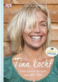 Kochbuch von Tina Nordström: Tina kocht: Gute-Laune-Rezepte aus aller Welt