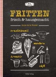 Kochbuch von Anne de la Forest: Fritten frisch & hausgemacht
