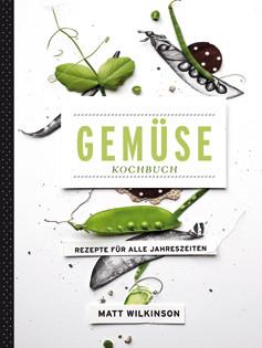 Kochbuch von Matt Wilkinson: Gemüse-Kochbuch. Rezepte für alle Jahreszeiten.