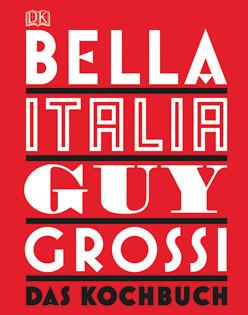 Kochbuch von Guy Grossi: Bella Italia. Das Kochbuch