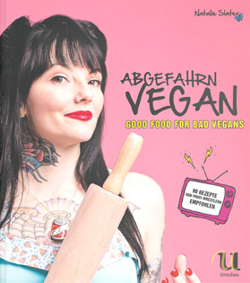 Kochbuch von Natalie Slater: Abgefahrn vegan – Good Food for Bad Vegans