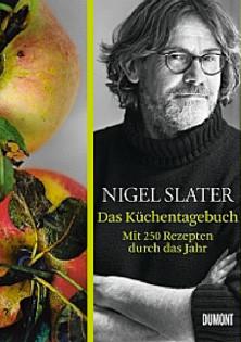 Kochbuch von Nigel Slater: Das Küchentagebuch. Mit 250 Rezepten durch das Jahr.