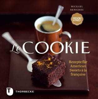Backbuch von Mickael Benichou: Le Cookie. Rezepte für American Sweets à la française