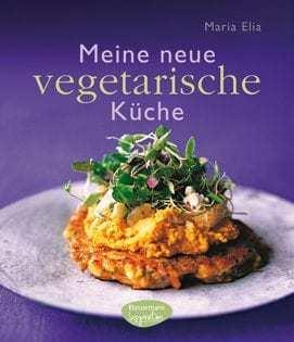 Kochbuch von Maria Elia: Meine neue vegetarische Küche