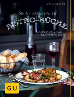 Kochbuch von Anne-Katrin Weber: Meine fabelhafte Bistro-Küche