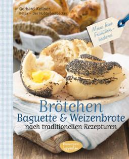 Backbuch von Gerhard Kellner: Brötchen, Baguette & Weizenbrote