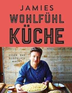 Kochbuch von Jamie Oliver: Jamies Wohlfühlküche
