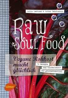 Kochbuch von Julia Lechner & Anton Teichmann: Raw Soul Food