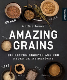 Kochbuch von Ghillie James: Amazing Grains