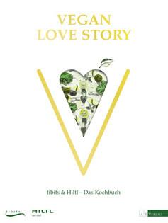 Kochbuch von tibits & Hiltl: Vegan Love Story