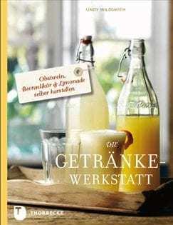 Kochbuch von Lindy Wildsmith: Die Getränke-Werkstatt