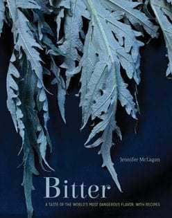 Kochbuch von Jennifer McLagan: Bitter. A Taste of the World's Most Dangerous Flavor