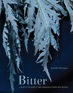 Kochbuch von Jennifer McLagan: Bitter. A Taste of the World's Most Dangerous Flavor