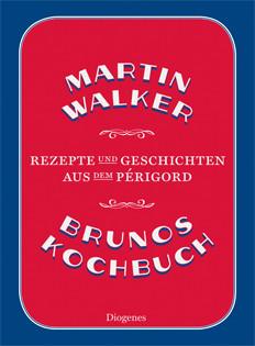 Kochbuch von Martin Walker: Brunos Kochbuch. Rezepte und Geschichten aus dem Périgord