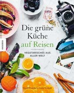 Kochbuch von David Frenkiel & Luise Vindahl: Die grüne Küche auf Reisen