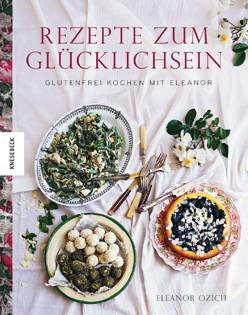 Kochbuch von Eleanor Ozich: Rezepte zum Glücklichsein. Glutenfrei kochen mit Eleanor
