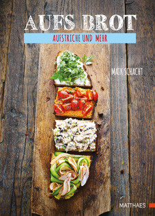 Kochbuch von Maik Schacht: Aufs Brot: Aufstriche und mehr