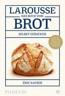 Backbuch von Éric Kayser: Larousse – Das Buch vom Brot