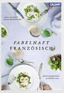 Kochbuch von Cathleen Clarity & Kathrin Koschitzki: Fabelhaft Französisch