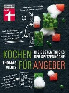 Kochbuch von Thomas Vilgis: Kochen für Angeber