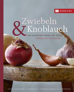 Kochbuch: Zwiebeln & Knoblauch - Die heimlichen Helden der Küche