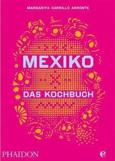 Kochbuch von Margarita Carrillo Arronte: Mexiko