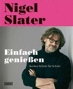 Kochbuch von Nigel Slater: Einfach genießen. Kochen Schritt für Schritt