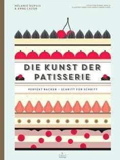 Backbuch von Mélanie Dupuis & Anne Cazor: Die Kunst der Patisserie