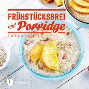 Kochbuch von Carina Seppelt: Frühstücksbrei und Porridge