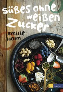 Kochbuch von Emelie Holm: Süßes ohne weißen Zucker