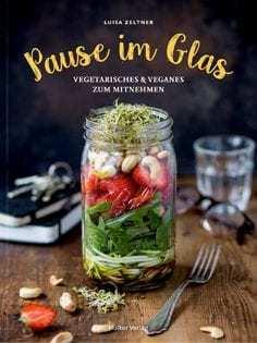 Kochbuch von Luisa Zeltner: Pause im Glas