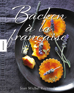 Backbuch von Jean Michel Raynaud: Backen à la française