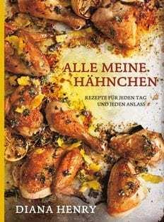 Kochbuch von Diana Henry: Alle meine Hähnchen