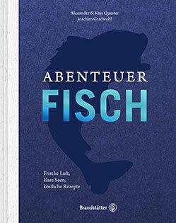 Kochbuch von Alexander & Kaja Quester & Joachim Gradwohl: Abenteuer Fisch